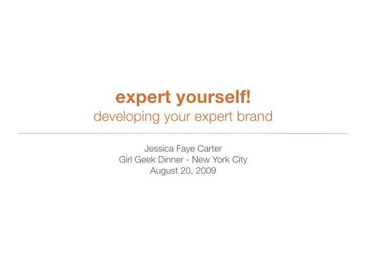 expert yourself! developing your expert brand            Jessica Faye Carter    Girl Geek Dinner - New York City          ...