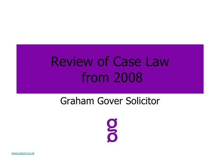 Review of Case Law  from 2008 <ul><li>Graham Gover Solicitor </li></ul>www.ggsol.co.uk