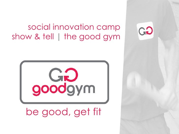 social innovation camp show & tell | the good gym       be good, get fit