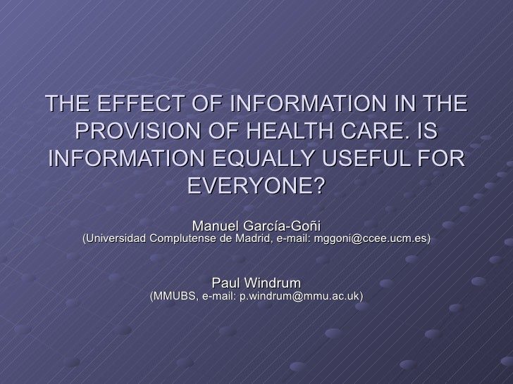 THE EFFECT OF INFORMATION IN THE PROVISION OF HEALTH CARE. IS INFORMATION EQUALLY USEFUL FOR EVERYONE? Manuel García-Goñi ...