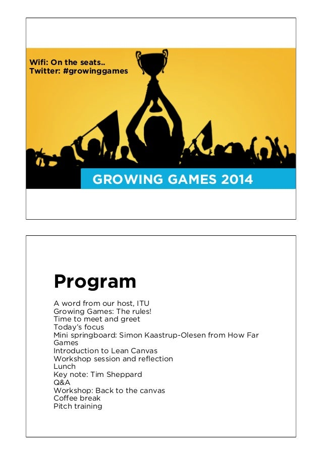 GROWING GAMES 2014 Wifi: On the seats.. Twitter: #growinggames Program A word from our host, ITU Growing Games: The rules!...