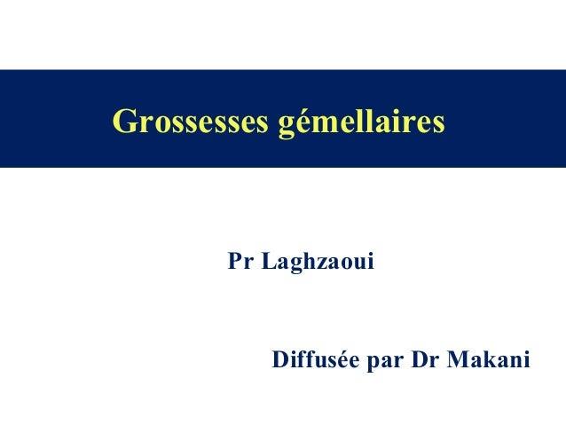 Grossesses gémellaires Pr Laghzaoui Diffusée par Dr Makani