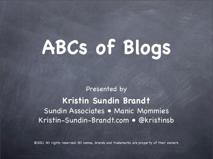 ABCs of Blogs                                Presented by                 Kristin Sundin Brandt   Sundin Associates • Mani...