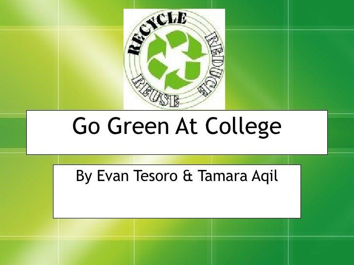 Go Green At College By Evan Tesoro & Tamara Aqil