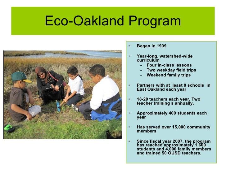 Eco-Oakland Program <ul><li>Began in 1999 </li></ul><ul><li>Year-long, watershed-wide curriculum </li></ul><ul><ul><li>Fou...