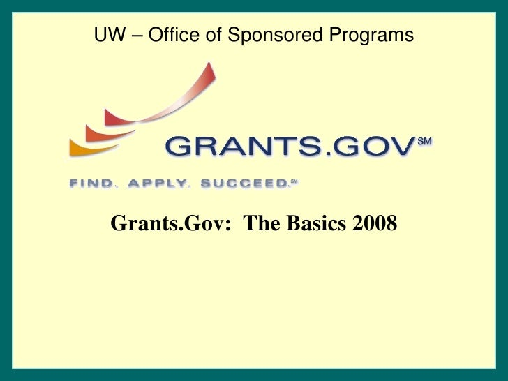 Grants.Gov:  The Basics 2008 UW – Office of Sponsored Programs