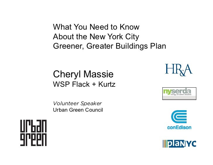 What You Need to KnowAbout the New York CityGreener, Greater Buildings PlanCheryl MassieWSP Flack + KurtzVolunteer Speaker...