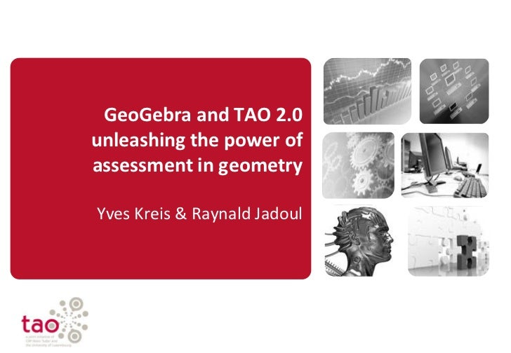GeoGebra and TAO 2.0unleashing the power ofassessment in geometryYves Kreis & Raynald Jadoul