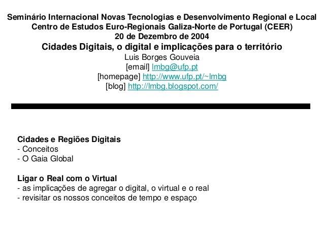 Seminário Internacional Novas Tecnologias e Desenvolvimento Regional e Local  Centro de Estudos Euro-Regionais Galiza-Nort...