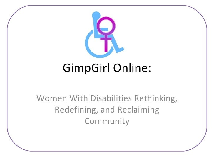 GimpGirl Online: Women With Disabilities Rethinking, Redefining, and Reclaiming Community