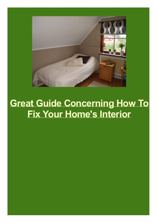 Great Guide Concerning How To Fix Your Home's Interior