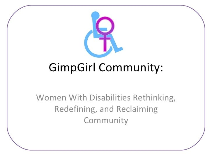GimpGirl Community: Women With Disabilities Rethinking, Redefining, and Reclaiming Community