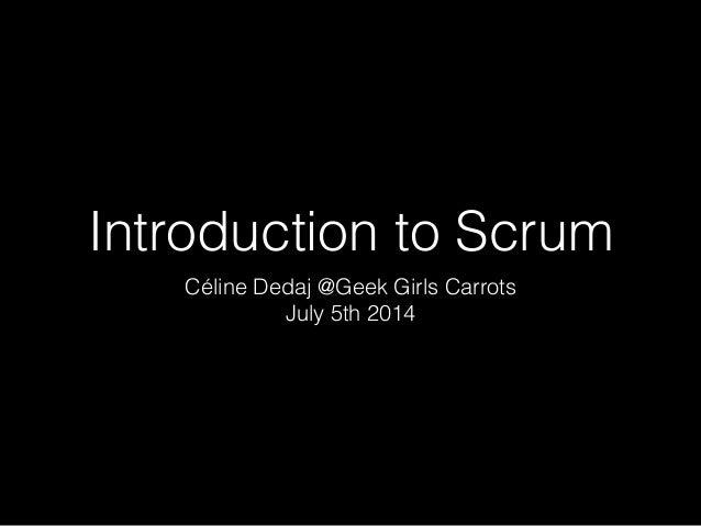 Introduction to Scrum Céline Dedaj @Geek Girls Carrots July 5th 2014