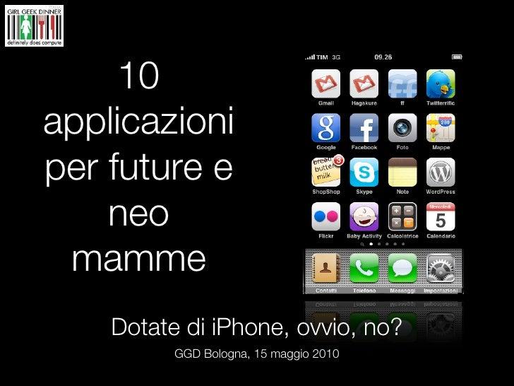 10 applicazioni per future e     neo  mamme     Dotate di iPhone, ovvio, no?           GGD Bologna, 15 maggio 2010