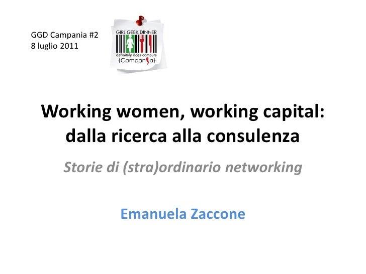 GGD Campania #28 luglio 2011  Working women, working capital:    dalla ricerca alla consulenza       Storie di (stra)ordin...