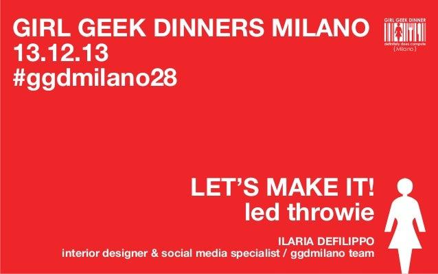 GIRL GEEK DINNERS MILANO 13.12.13 #ggdmilano28  LET'S MAKE IT! led throwie ILARIA DEFILIPPO interior designer & social med...