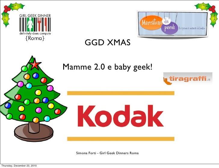 GGD XMAS                              Mamme 2.0 e baby geek!                                 Simona Forti - Girl Geek Dinn...