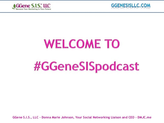 GGene S.I.S., LLC – Donna Marie Johnson, Your Social Networking Liaison and CEO – DMJC.me