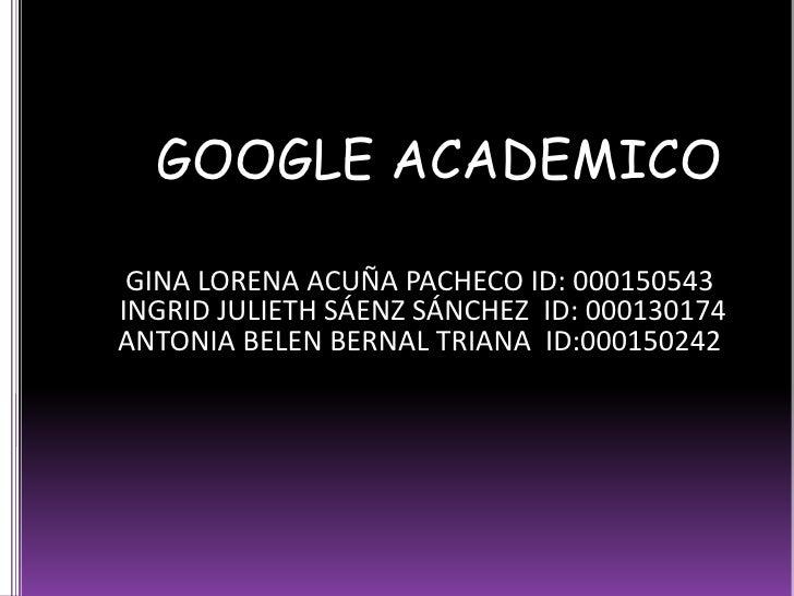GOOGLE ACADEMICO <br />GINA LORENA ACUÑA PACHECO ID: 000150543<br /> INGRID JULIETH SÁENZ SÁNCHEZ  ID: 000130174<br />...