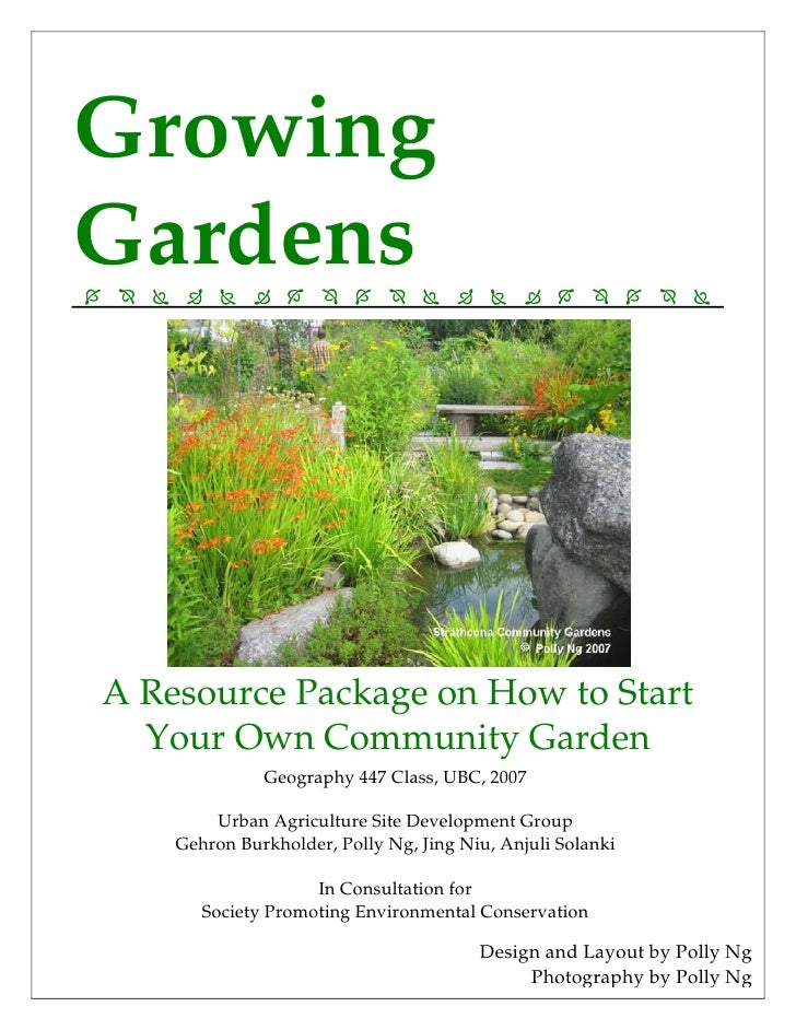 GrowingGardensA Resource Package on How to Start  Your Own Community Garden              Geography 447 Class, UBC, 2007   ...