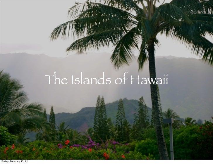 The Islands of HawaiiFriday, February 10, 12