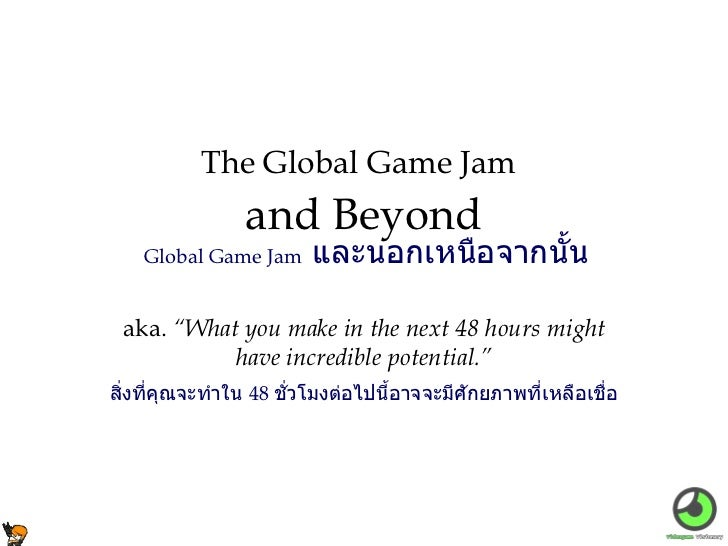 "aka.  ""What you make in the next 48 hours might have incredible potential."" The Global Game Jam   and Beyond Global Game J..."