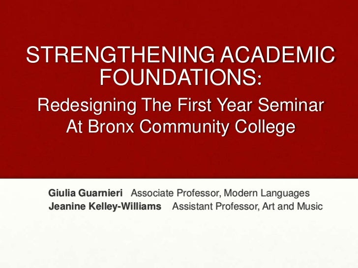 STRENGTHENING ACADEMIC     FOUNDATIONSRedesigning The First Year Seminar   At Bronx Community College Giulia Guarnieri Ass...