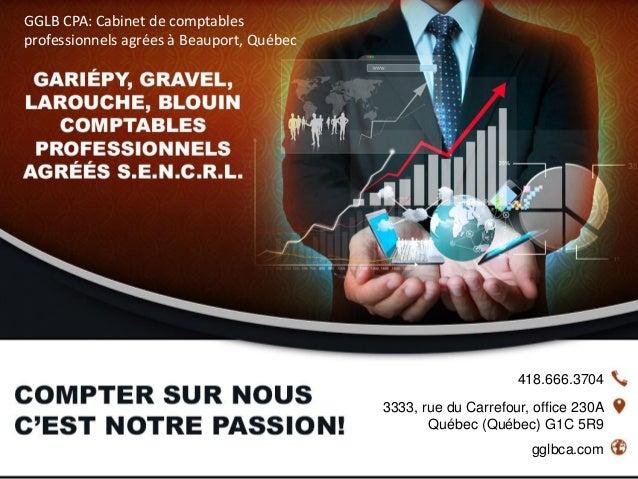 418.666.3704 gglbca.com 3333, rue du Carrefour, office 230A Québec (Québec) G1C 5R9 GGLB CPA: Cabinet de comptables profes...