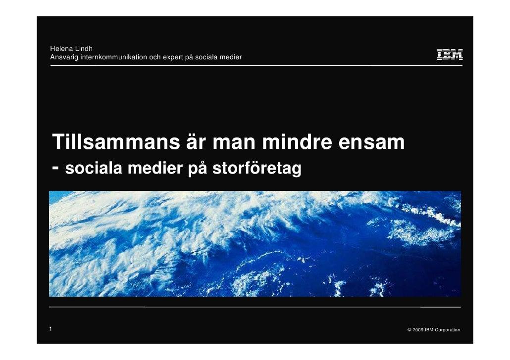 Helena Lindh Ansvarig internkommunikation Building a smarter planet      och expert på sociala medier     Tillsammans är m...