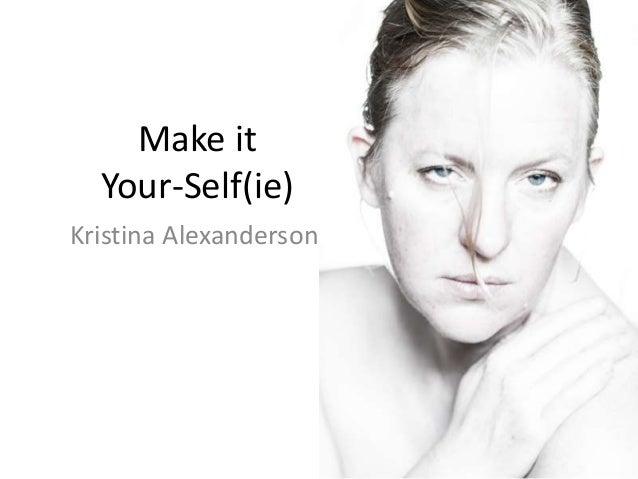 Make it Your-Self(ie) Kristina Alexanderson