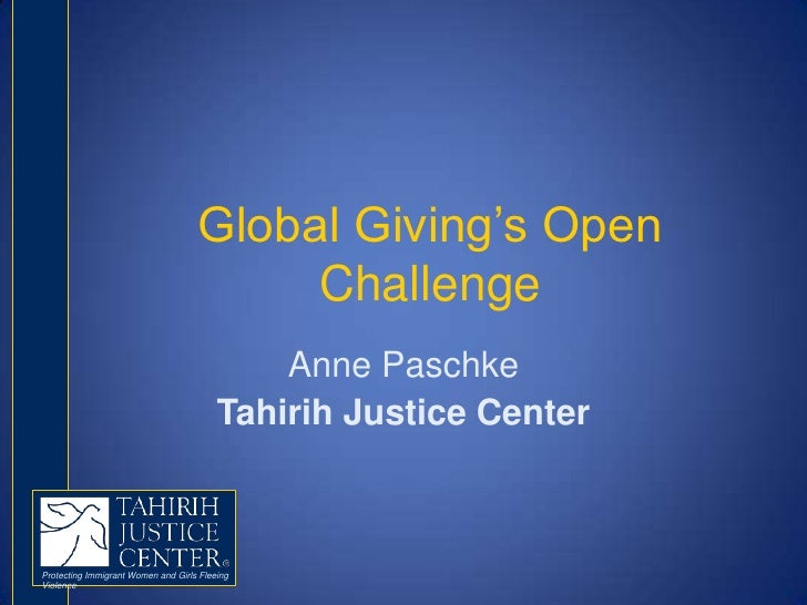 Global Giving's Open Challenge<br />Anne Paschke<br />Tahirih Justice Center<br />