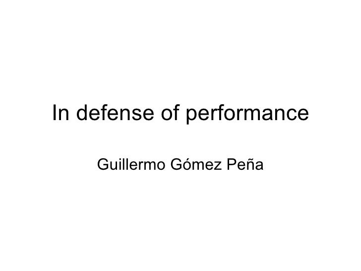 In defense of performance Guillermo G ómez Peña