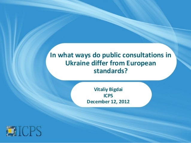 In what ways do public consultations in     Ukraine differ from European              standards?             Vitaliy Bigda...