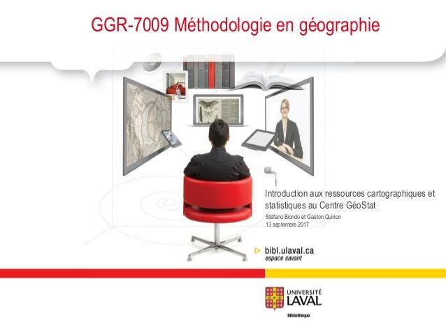 Stéfano Biondo et Gaston Quirion 14 septembre 2016 GGR-7009 Méthodologie en géographie Introduction aux ressources cartogr...