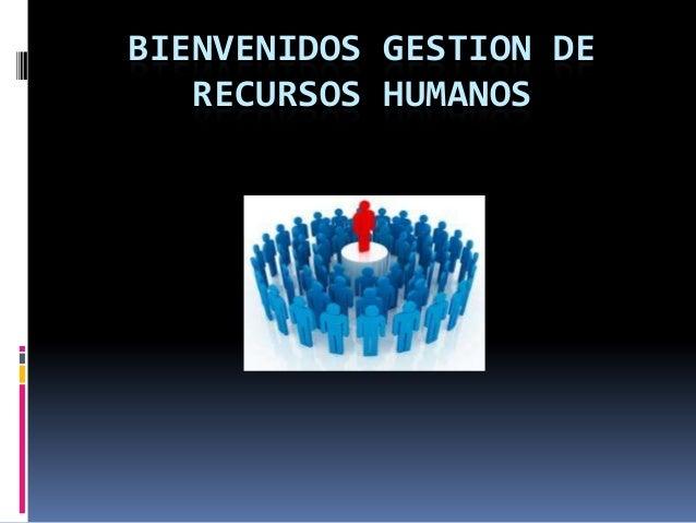 BIENVENIDOS GESTION DE RECURSOS HUMANOS