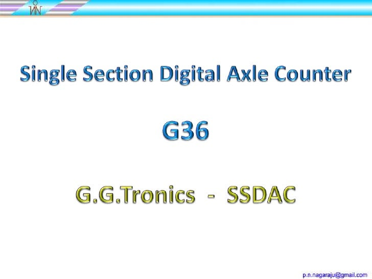 G.G.Tronics SSDACIt is an Versatile Axle counting system configurable as             2DP1S, 3DP1S, 3DP2S (IBS), ASThis is ...