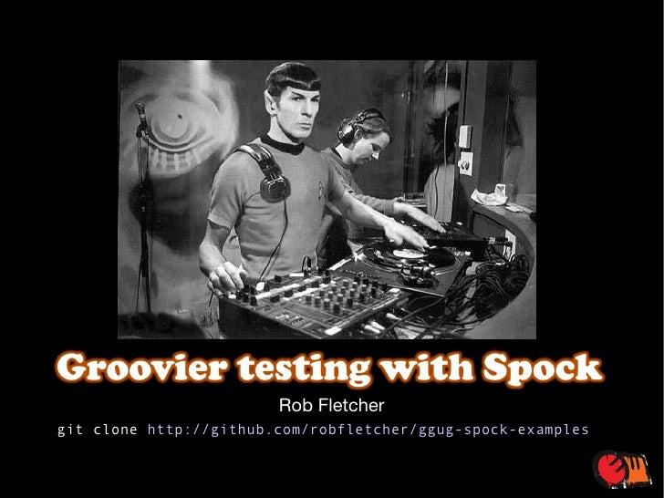 Rob Fletcher git clone  http://github.com/robfletcher/ggug-spock-examples