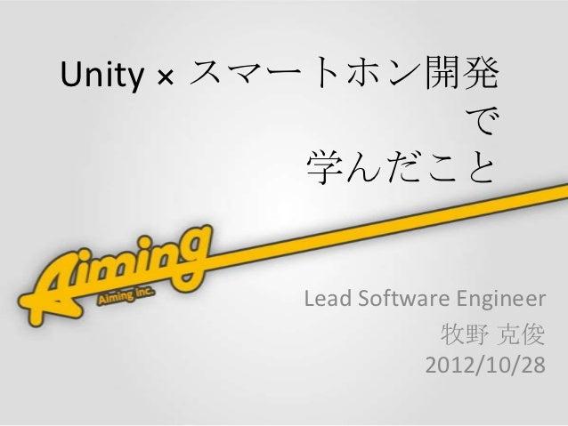 Unity × スマートホン開発               で           学んだこと        Lead Software Engineer                    牧野 克俊                   ...