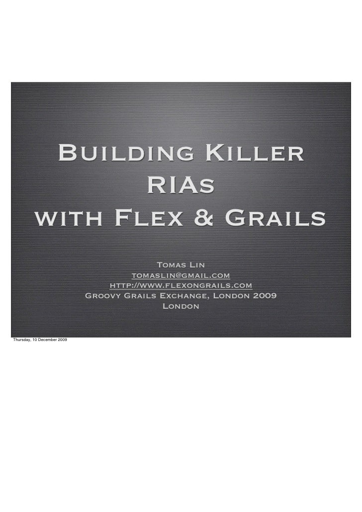 Talk by Tomas Lin on Building Killer RIAs with Flex and Grails at the Groovy & Grails eXchange 2009
