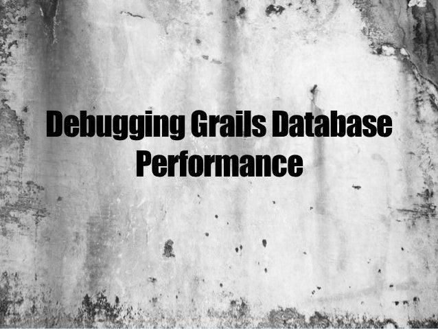 Debugging Grails Database     Performance