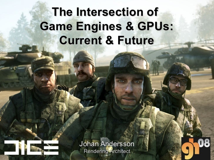 The Intersection of  Game Engines & GPUs: Current & Future Johan Andersson Rendering Architect 2.5