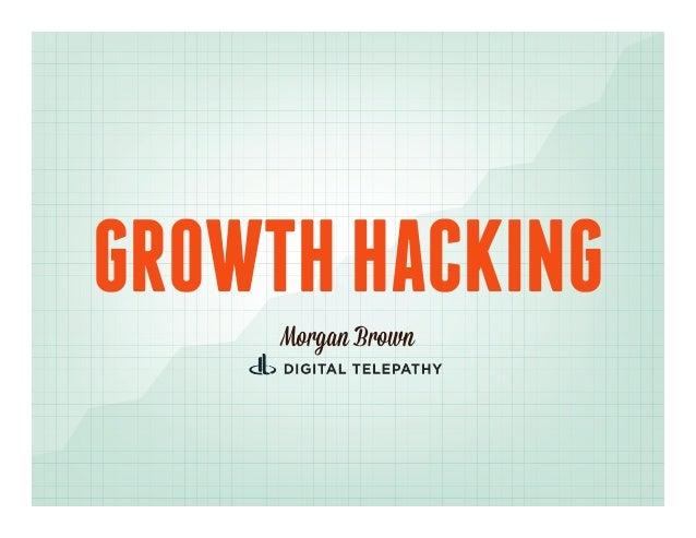 GROWTH HACKING     Morgan Brown
