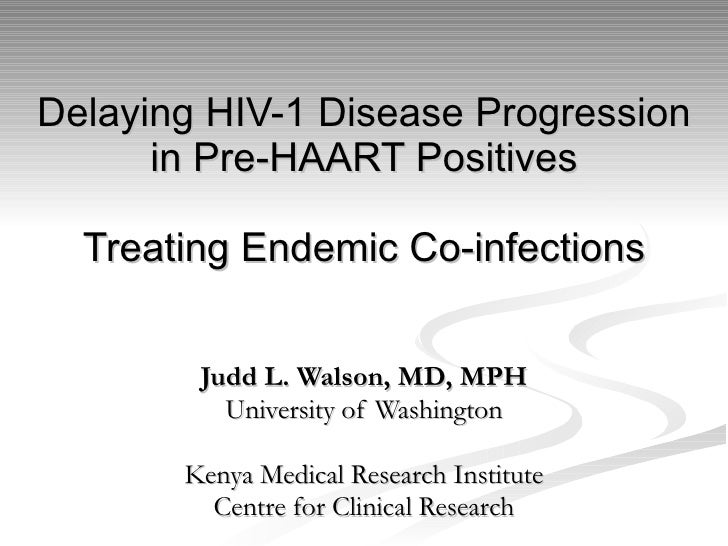 Delaying HIV-1 Disease Progression in Pre-HAART Positives Treating Endemic Co-infections Judd L. Walson, MD, MPH Universit...