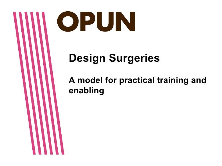 Design SurgeriesA model for practical training andenabling
