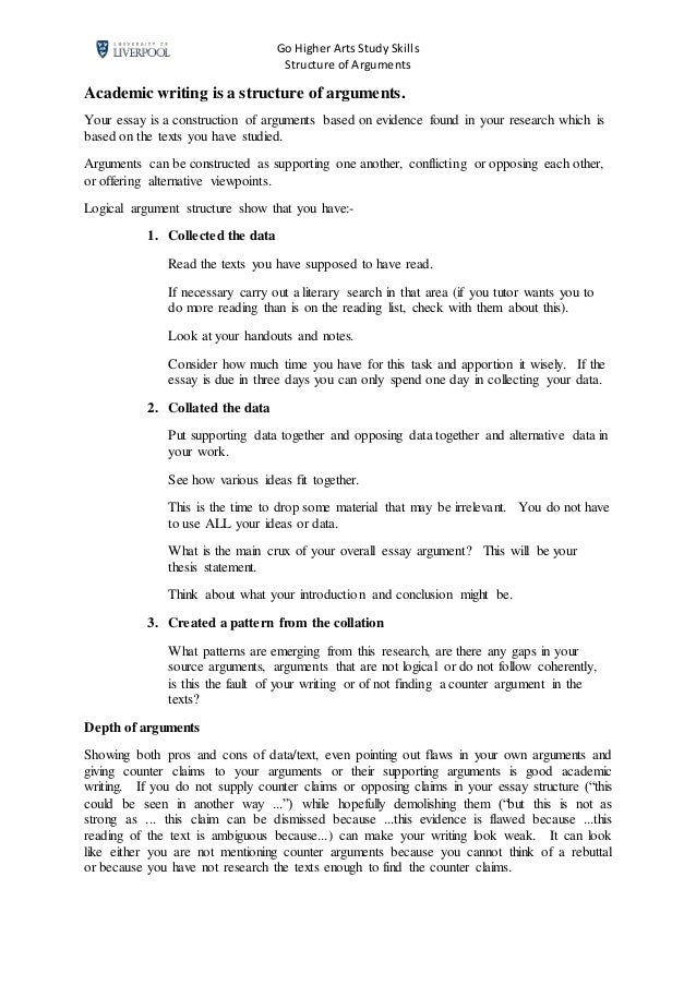 Go Higher Arts Study Skills Structure of Arguments Academic writing is a structure of arguments. Your essay is a construct...