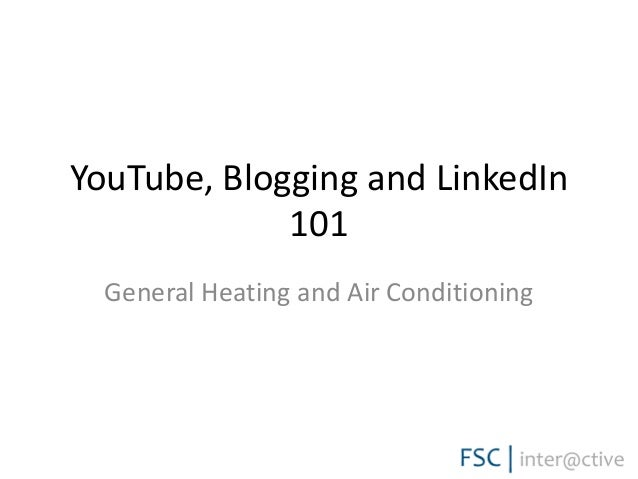 YouTube, Blogging and LinkedIn             101  General Heating and Air Conditioning