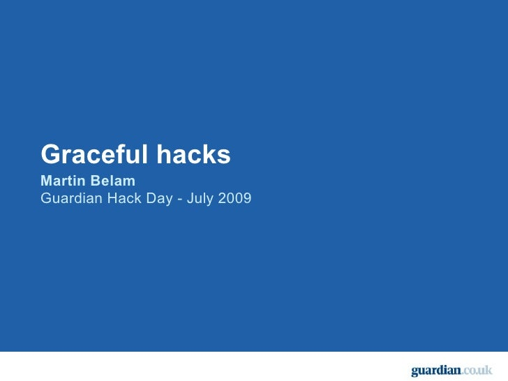 Graceful hacks Martin Belam Guardian Hack Day - July 2009