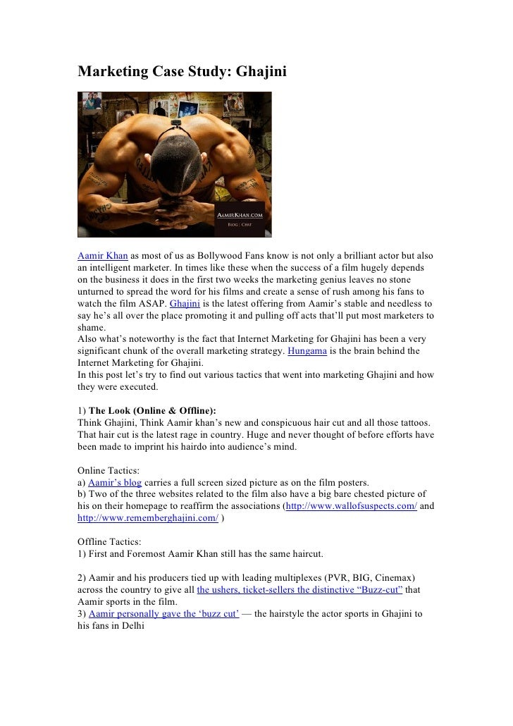 Marketing Case Study: Ghajini     Aamir Khan as most of us as Bollywood Fans know is not only a brilliant actor but also a...