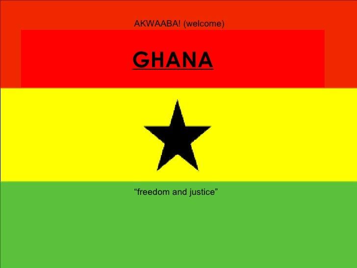 "GHANA ""freedom and justice"" AKWAABA! (welcome)"