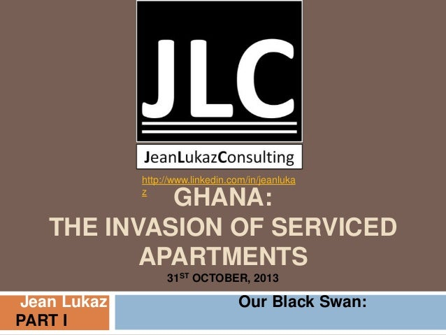 http://www.linkedin.com/in/jeanluka z  GHANA: THE INVASION OF SERVICED APARTMENTS 31ST OCTOBER, 2013  Jean Lukaz PART I  O...